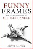 Funny Frames : The Filmic Concepts of Michael Haneke, Speck, Oliver C., 1441192859