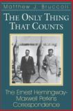 The Only Thing That Counts : The Ernest Hemingway - Maxwell Perkins Correspondence, Hemingway, Ernest, 1570032858