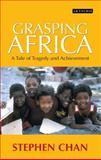 Grasping Africa : A Tale of Achievement and Tragedy, Chan, Stephen, 1845112857