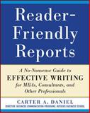 Reader-Friendly Reports : A No-Nonsense Guide to Effective Writing for MBAs, Consultants, and Other Professionals, Daniel, Carter A., 0071782850