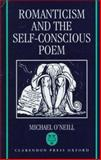Romanticism and the Self-Conscious Poem, O'Neill, Michael, 0198122853