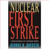 Nuclear First Strike : Consequences of a Broken Taboo, Quester, George H., 0801882850
