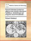 Roberti Welsted Tentamen Alterum de Propriis Naturarum Habitibus, Remediisque Ad Singulos Accommodandis, Robert Welsted, 1140982850