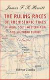 The Ruling Races of Prehistoric Times in India, South-Western Asia, and Southern Europe, James F. Hewitt, 1402192851