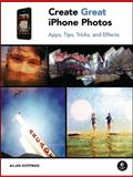 Create Great iPhone Photos : Apps, Tips, Tricks, and Effects, Hoffman, Allan, 1593272855