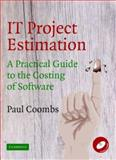 IT Project Estimation : A Practical Guide to the Costing of Software, Coombs, Paul, 052153285X