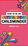 How to Be an Outstanding Childminder, Lee, Allison, 1441172858