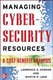 Managing Cybersecurity Resources : A Cost-Benefit Analysis, Gordon, Lawrence A. and Loeb, Martin P., 0071452850