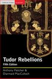 Tudor Rebellions, Fletcher, Anthony and MacCulloch, Diarmaid, 0582772850