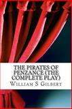The Pirates of Penzance (the Complete Play), William S. Gilbert and Sir Arthur Sullivan, 148954285X