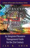 Information Systems and Technology for the Noninformation Executive : An Integrated Resource Management Guide for the 21st Century, Shim, Jae K., 1574442856