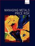 Managing Metals Price Risk 9781899332854