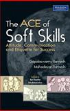 The ACE of Soft Skills : Attitude, Communication and Etiquette for Success, Ramesh, Gopalaswamy and Ramesh, Mahadevan, 8131732851