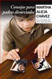Consejos para Padres Divorciados, Martha Alicia Chávez, 0307392856