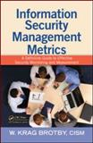 Information Security Management Metrics : A Definitive Guide to Effective Security Monitoring and Measurement, Brotby, W. Krag, 1420052853