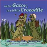 Later Gator, in a While Crocodile, Mike Fortunato, 1478712856