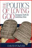 The Politics of Loving God, David E. Fowler, 1493562851