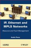 IP, Ethernet and MPLS Networks : Resource and Fault Management, Perez, André, 1848212852