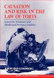 Causation and Risk in the Law of Torts : Scientific Evidence and Medicinal Product Liability, Goldberg, Richard, 190136285X