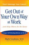 Get Out of Your Own Way at Work... and Help Others Do the Same, Mark Goulston, 0399532854
