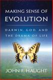 Making Sense of Evolution : Darwin, God, and the Drama of Life, Haught, John F., 066423285X