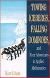 Towing Icebergs, Falling Dominoes, and Other Adventures in Applied Mathematics, Banks, Robert B., 0691102856