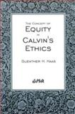 The Concept of Equity in Calvin's Ethics, Haas, Guenther H., 0889202850