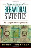 Foundations of Behavioral Statistics : An Insight-Based Approach, Thompson, Bruce, 1593852851