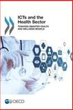 ICTs and the Health Sector : Towards Smarter Health and Wellness Models, Organisation for Economic Co-operation and Development, 9264202854