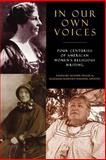 In Our Own Voices : Four Centuries of American Women's Religious Writing, , 0664222854
