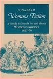 Woman's Fiction : A Guide to Novels by and about Women in America, 1820-70, Baym, Nina, 025206285X