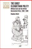 The Early Elizabethan Polity : William Cecil and the British Succession Crisis, 1558-1569, Alford, Stephen, 0521892856