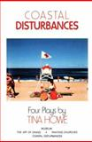 Coastal Disturbances, Tina Howe, 0930452852