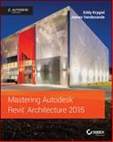Mastering Autodesk Revit Architecture 2015, Krygiel and Vandezande, James, 1118862856