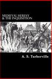 Medieval Heresy and the Inquisition, A. S. Turberville, 150038285X