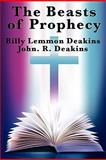 The Beasts of Prophecy, Billy Lemmon Deakins and John R. Deakins, 1617202851