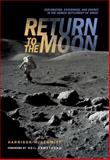 Return to the Moon : Exploration, Enterprise, and Energy in the Human Settlement of Space, Schmitt, Harrison J., 0387242856