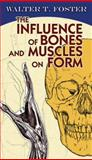 The Influence of Bones and Muscles on Form, Walter T. Foster, 0486482855