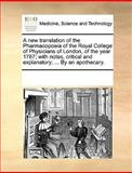 An A New Translation of the Pharmacopoeia of the Royal College of Physicians of London, of the Year 1787; with Notes, Critical and Explanatory; By, See Notes Multiple Contributors, 117023285X