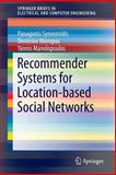 Recommender Systems for Location-Based Social Networks, Symeonidis, Panagiotis and Ntempos, Dimitrios, 1493902857
