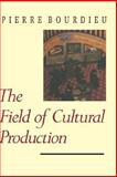 The Field of Cultural Production : Essays on Art and Literature, Bourdieu, Pierre, 023108286X