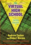 The Virtual High School : Teaching Generation V, Zucker, Andrew A. and Kozma, Robert, 0807742864