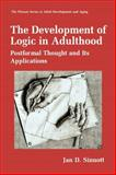 The Development of Logic in Adulthood : Postformal Thought and Its Applications, Sinnott, Jan D., 1441932860