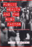 Public Health and the Risk Factor : A History of an Uneven Medical Revolution, Rothstein, William G., 1580462863
