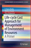 Life-Cycle Cost Approachfor Managment of Environment Resources : A Primer, Reddy, V. Ratna and Kurian, Mathew, 3319062867