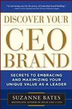 Discover Your CEO Brand : Secrets to Embracing and Maximizing Your Unique Value as a Leader, Bates, Suzanne, 0071762868