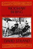 Rickahaw Beijing - City People and Politics in the 1920s, Strand, David, 0520082869