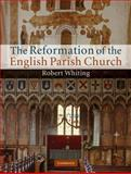 The Reformation of the English Parish Church, Whiting, Robert, 0521762863