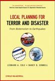 Local Planning for Terror and Disaster : From Bioterrorism to Earthquakes, Cole, Leonard A. and Connell, Nancy D., 1118112865