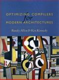 Optimizing Compilers for Modern Architectures : A Dependence-Based Approach, Kennedy, Ken and Allen, Randy, 1558602860